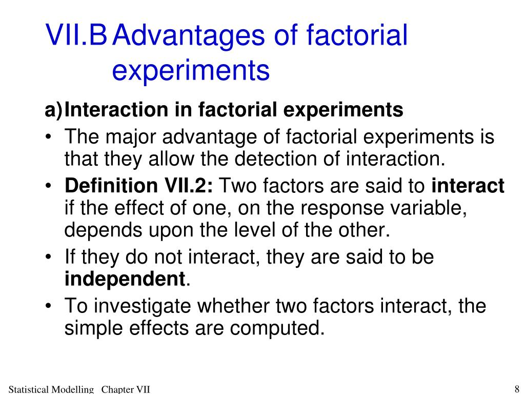 VII.BAdvantages of factorial experiments