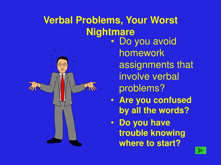 Verbal problems your worst nightmare