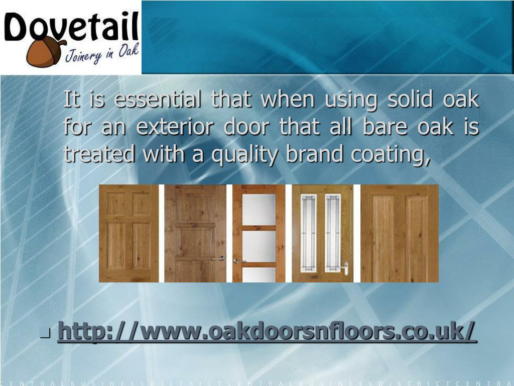 It is essential that when using solid oak for an exterior door that all bare oak is treated with a quality brand coating,