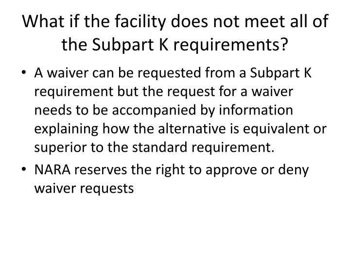 What if the facility does not meet all of the Subpart K requirements?