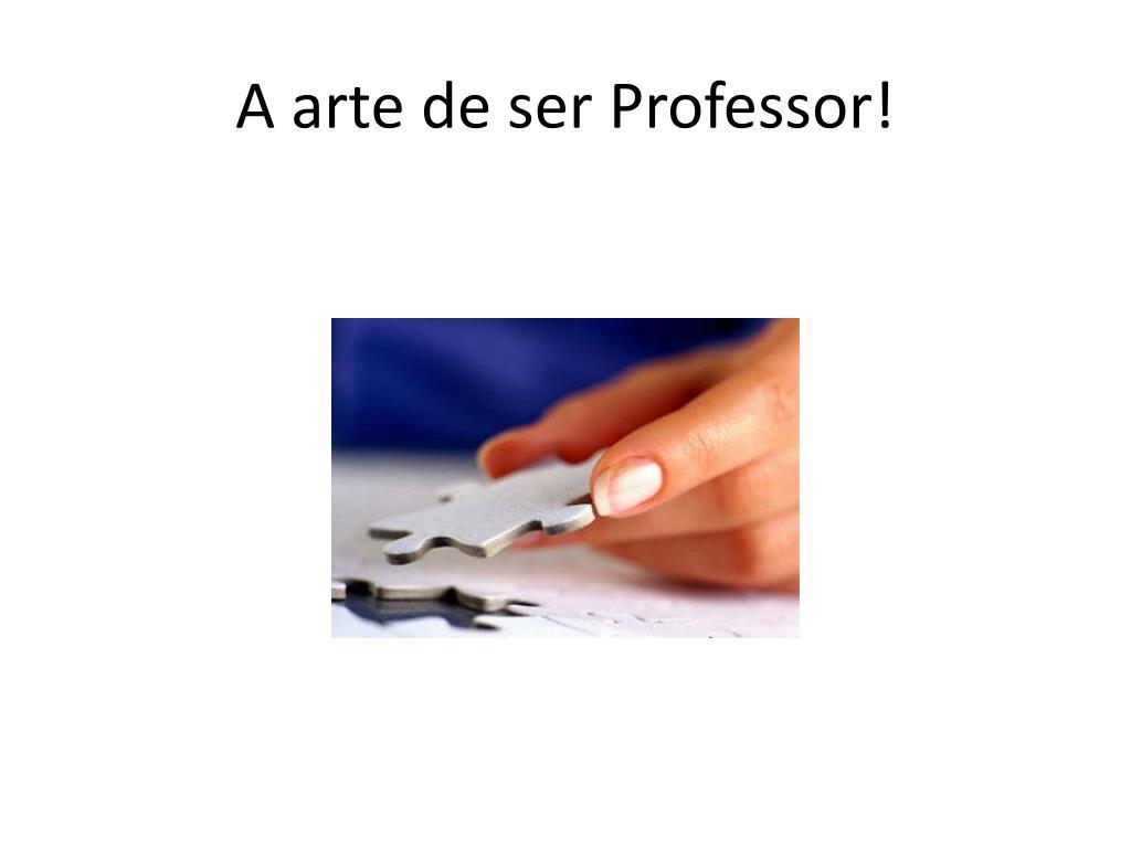 A arte de ser Professor!