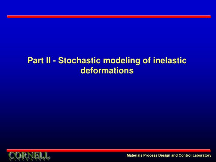 Part II - Stochastic modeling of inelastic deformations