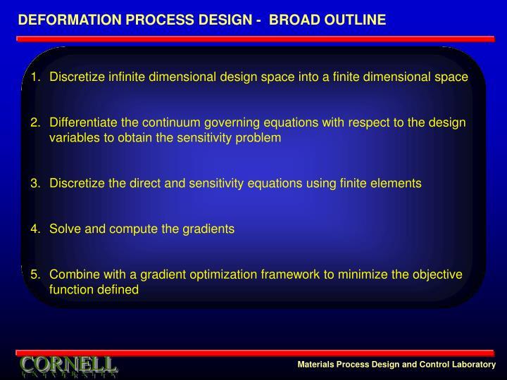 DEFORMATION PROCESS DESIGN -  BROAD OUTLINE