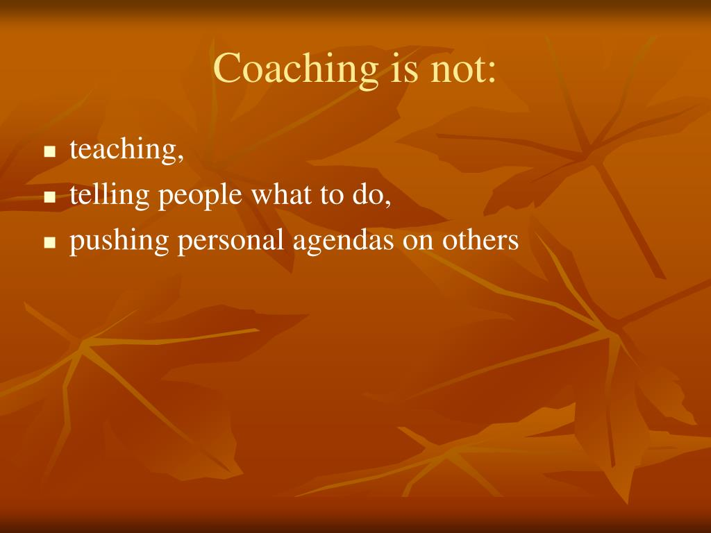 Coaching is not: