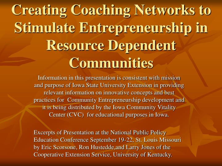 Creating coaching networks to stimulate entrepreneurship in resource dependent communities l.jpg