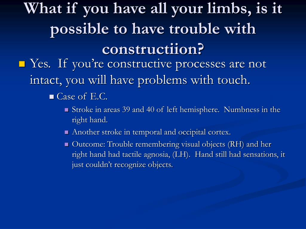 What if you have all your limbs, is it possible to have trouble with constructiion?