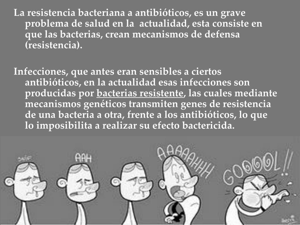 La resistencia bacteriana a antibióticos, es un grave problema de salud en la  actualidad, esta consiste en que las bacterias, crean mecanismos de defensa (resistencia).
