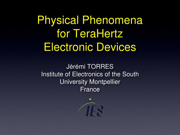 Physical phenomena for terahertz electronic devices l.jpg