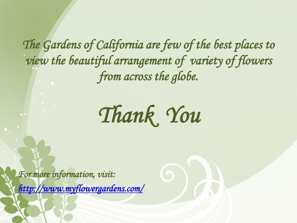 The Gardens of California are few of the best places to view the beautiful arrangement of  variety of flowers  from across the globe.