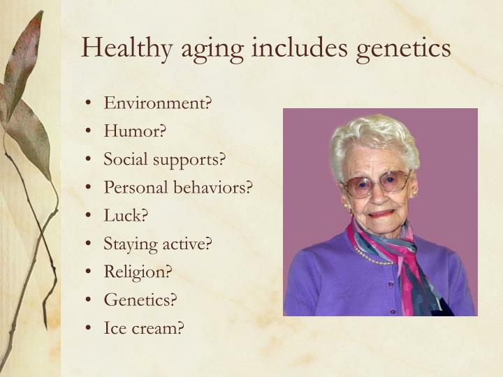 Healthy aging includes genetics