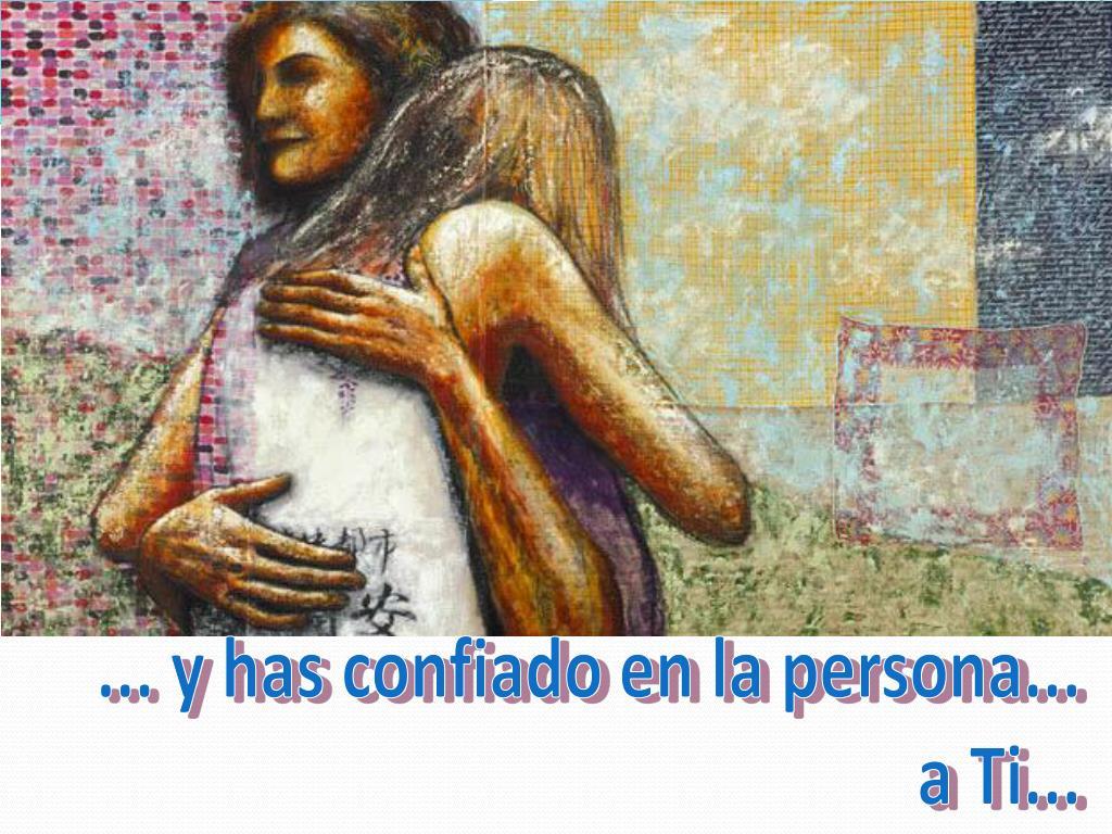 ... y has confiado en la persona...