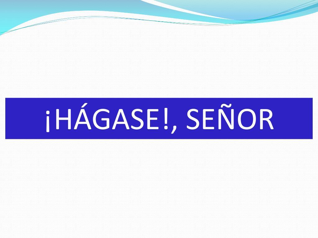 ¡HÁGASE!, SEÑOR