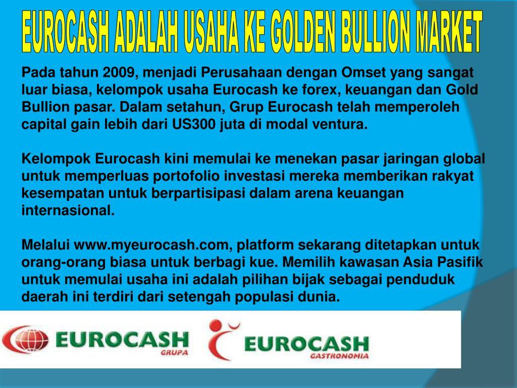 EUROCASH ADALAH USAHA KE GOLDEN BULLION MARKET