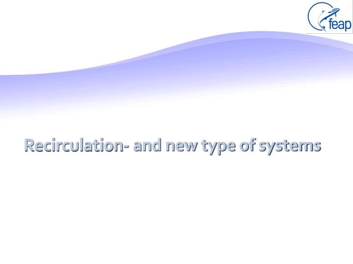 Recirculation- and new type of systems