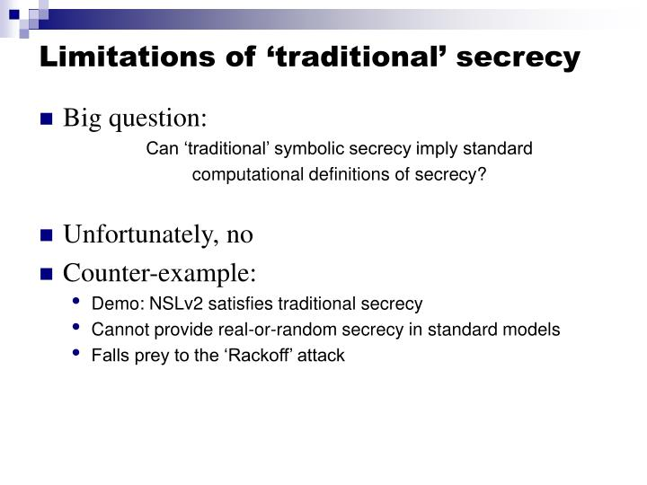 Limitations of 'traditional' secrecy