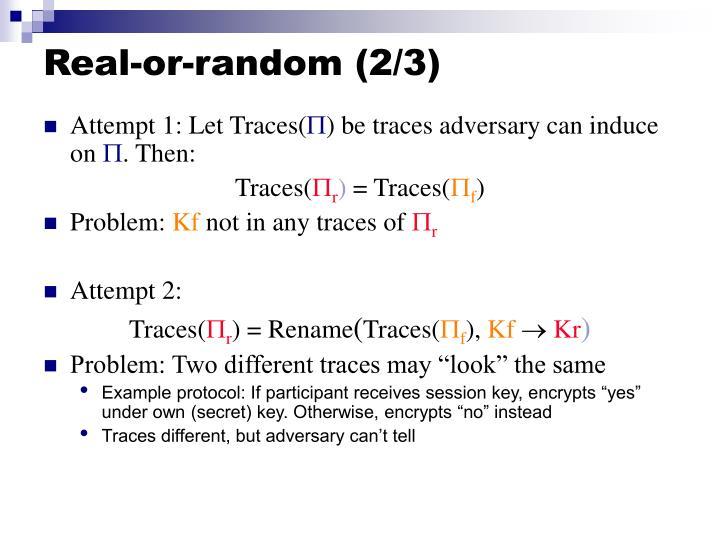 Real-or-random (2/3)