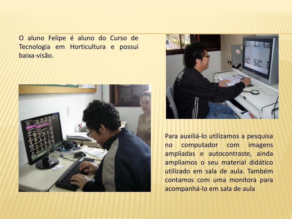 O aluno Felipe é aluno do Curso de Tecnologia em Horticultura e possui baixa-visão.