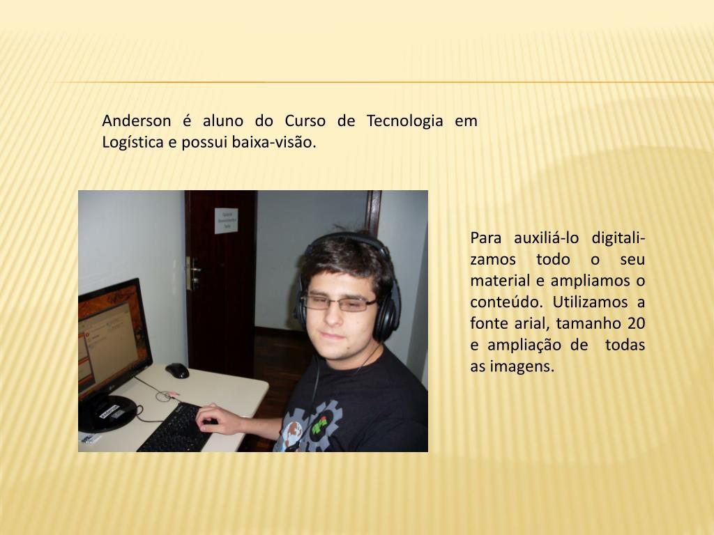 Anderson é aluno do Curso de Tecnologia em Logística e possui baixa-visão.