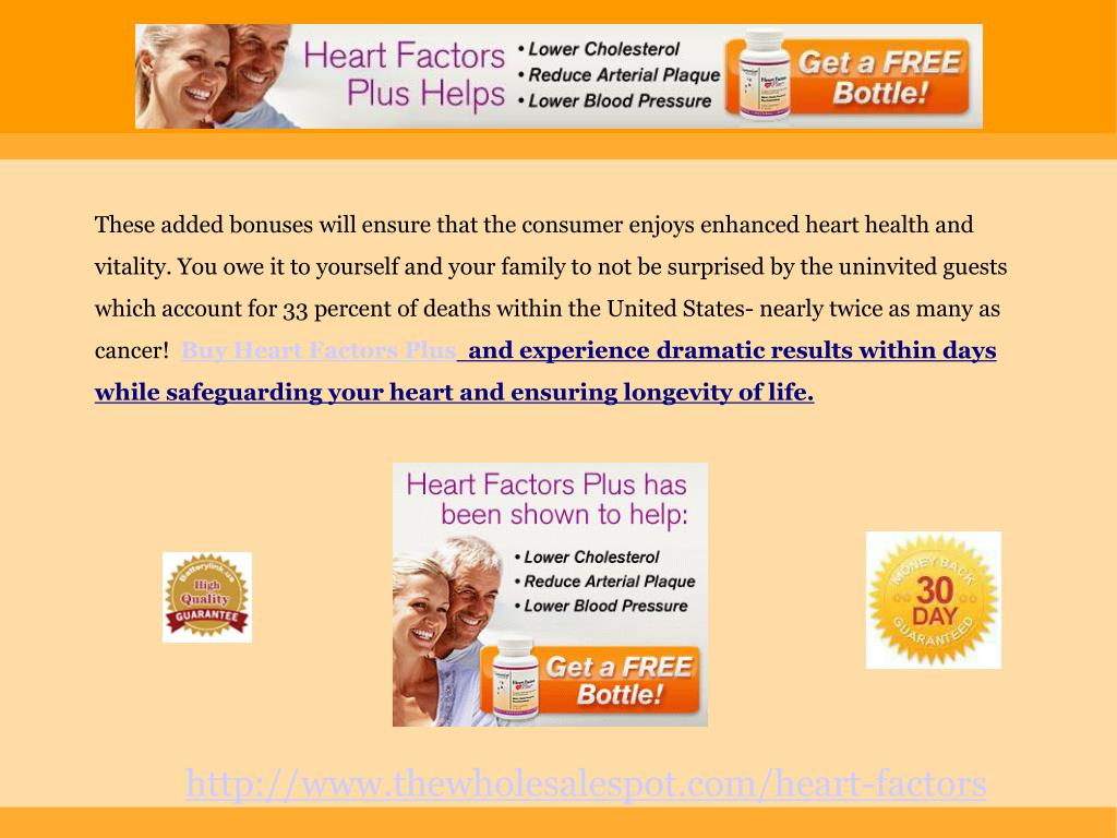 These added bonuses will ensure that the consumer enjoys enhanced heart health and vitality. You owe it to yourself and your family to not be surprised by the uninvited guests which account for 33 percent of deaths within the United States- nearly twice as many as cancer!
