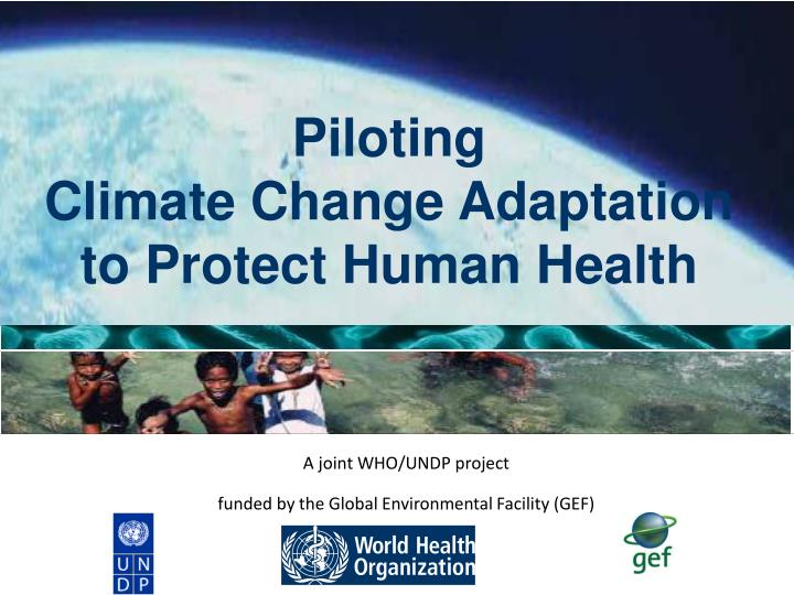 Piloting climate change adaptation to protect human health l.jpg