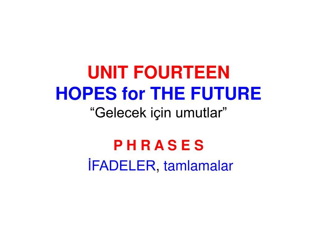 unit fourteen hopes for the future gelecek i in umutlar