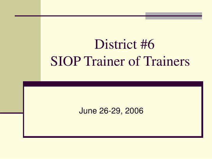 District 6 siop trainer of trainers