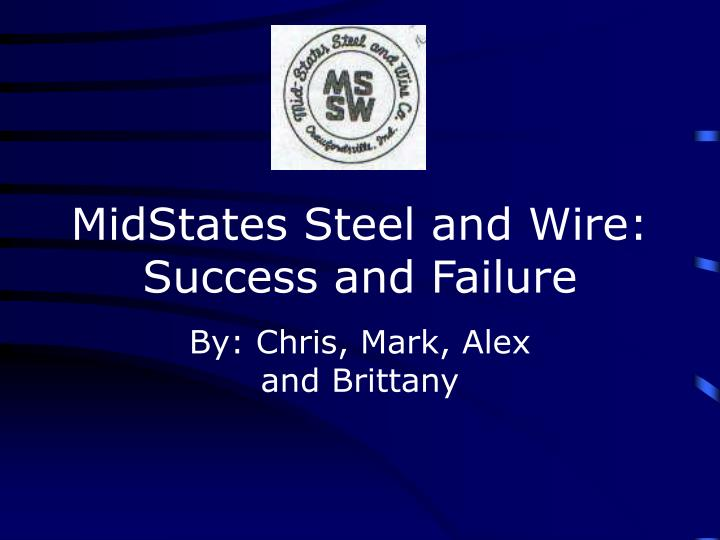 Midstates steel and wire success and failure l.jpg