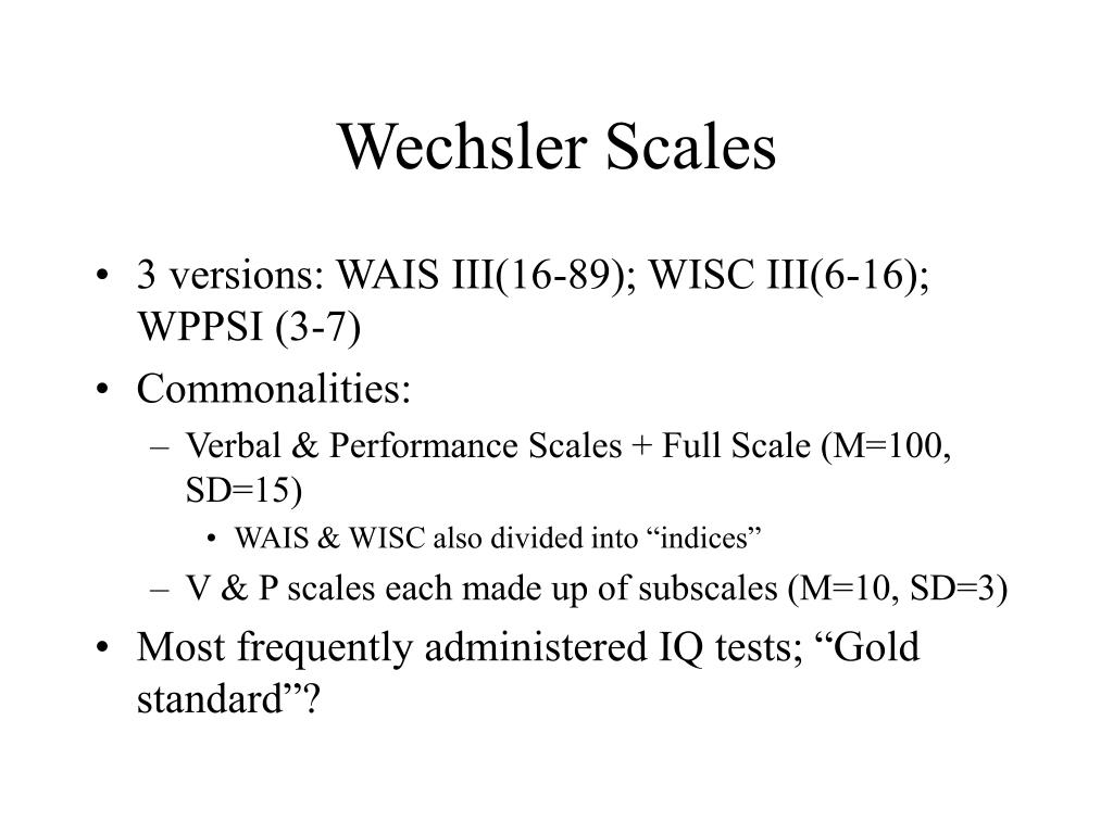 what are thedifferences between the stanford binet and wechsler scales The distinction between a treatment and a nuisancevariable is in the mind of the researcher—one researcher'snuisance  each mea-sured on the scales of x and.
