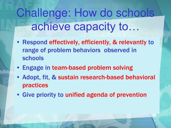 Challenge: How do schools achieve capacity to…