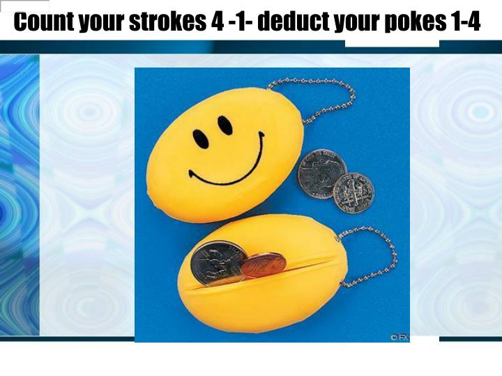 Count your strokes 4 -1- deduct your pokes 1-4