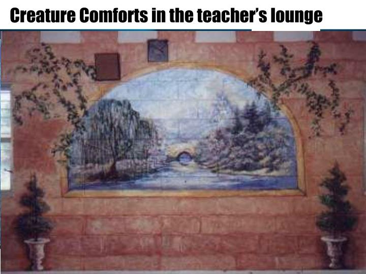 Creature Comforts in the teacher's lounge