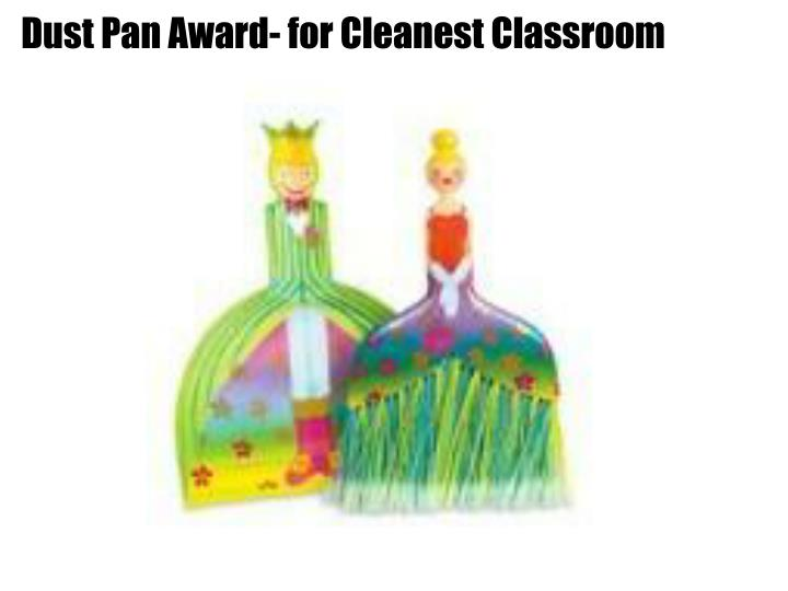 Dust Pan Award- for Cleanest Classroom