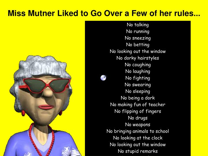 Miss Mutner Liked to Go Over a Few of her rules...