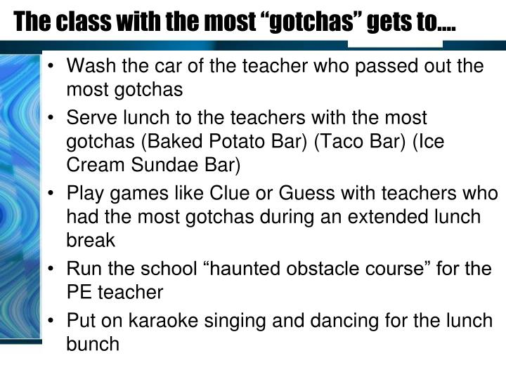 "The class with the most ""gotchas"" gets to…."