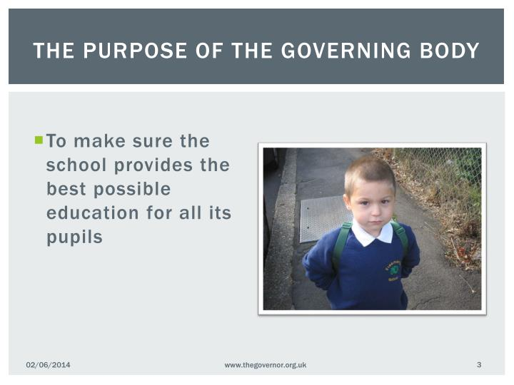 The purpose of the governing body