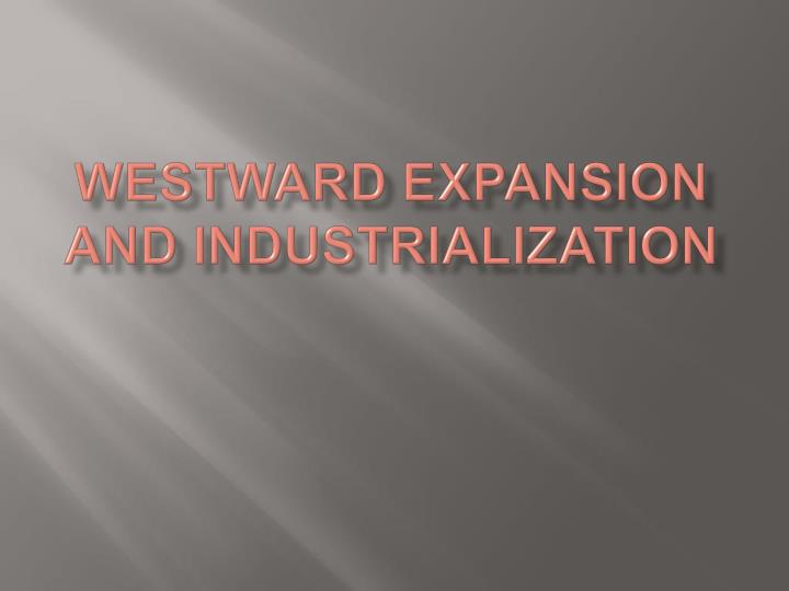 Westward expansion and industrialization l.jpg