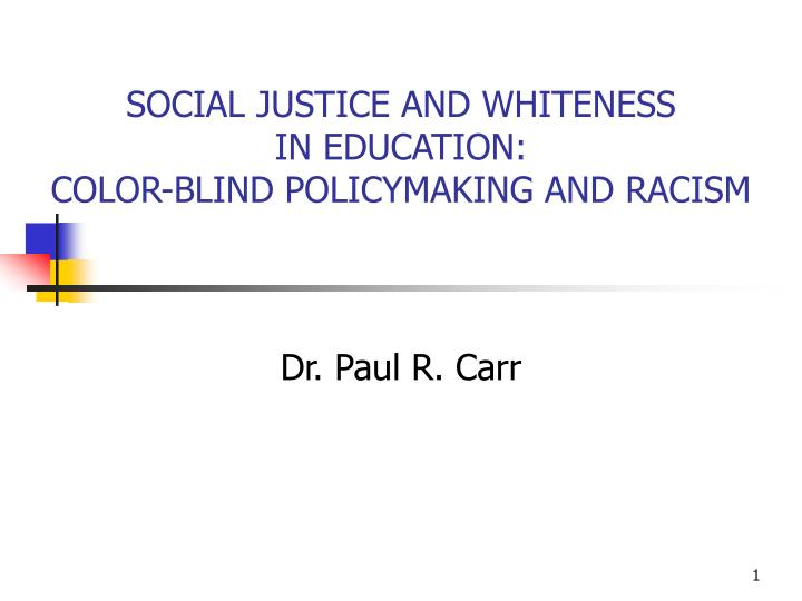 Social justice and whiteness in education color blind policymaking and racism l.jpg