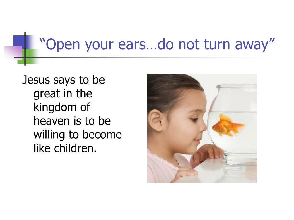"""Open your ears…do not turn away"""