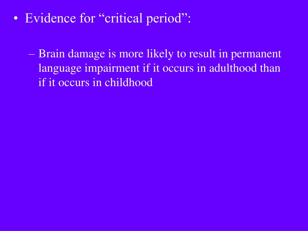 "Evidence for ""critical period"":"