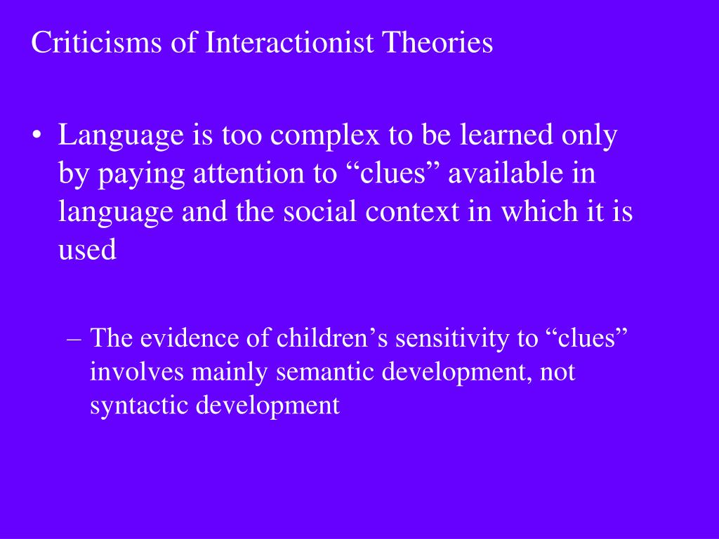 Criticisms of Interactionist Theories