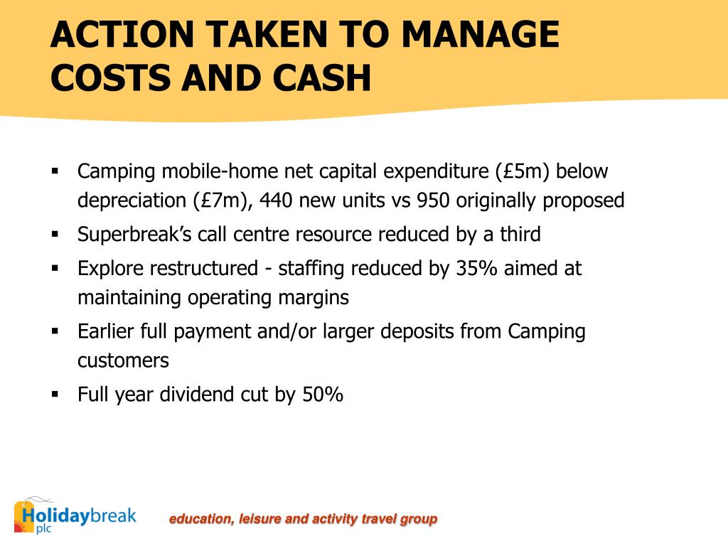 ACTION TAKEN TO MANAGE COSTS AND CASH