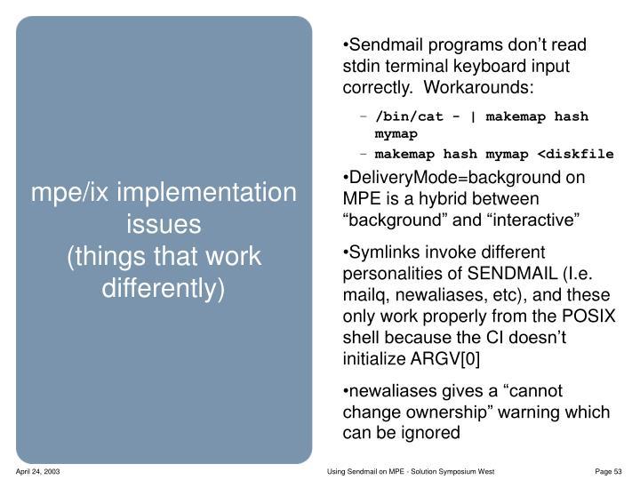 Sendmail programs don't read stdin terminal keyboard input correctly.  Workarounds:
