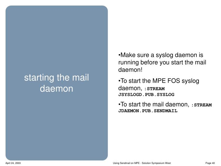 Make sure a syslog daemon is running before you start the mail daemon!