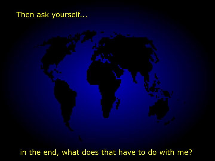 Then ask yourself...