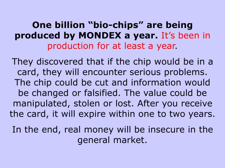 """One billion """"bio-chips"""" are being produced by MONDEX a year."""