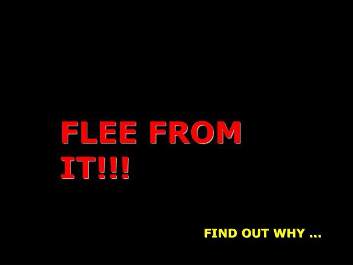 FLEE FROM IT!!!