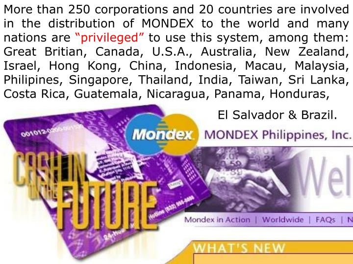 More than 250 corporations and 20 countries are involved in the distribution of MONDEX to the world and many nations are