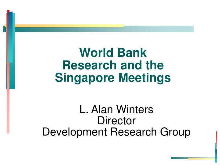 World bank research and the singapore meetings