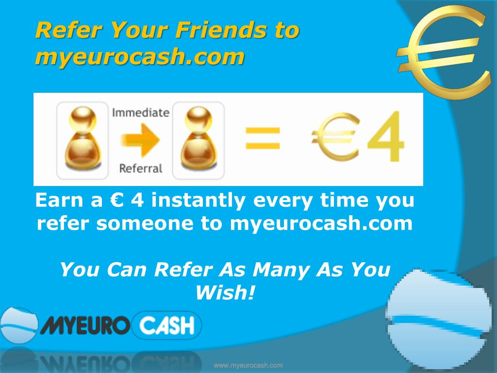 Refer Your Friends to myeurocash.com