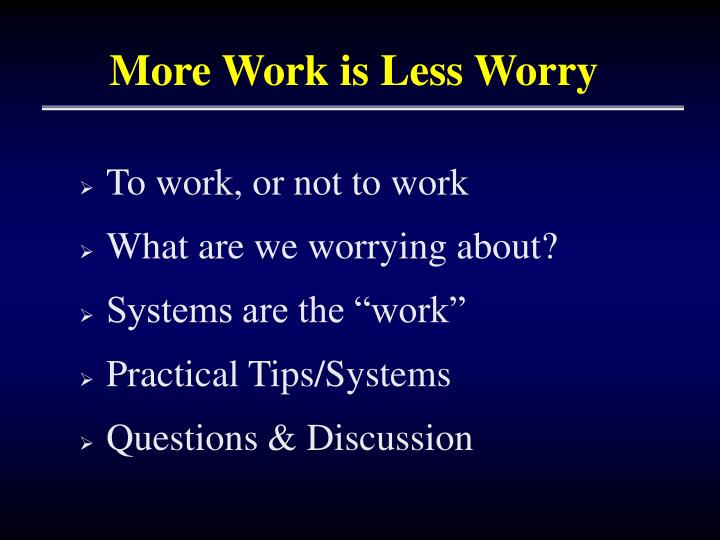 More work is less worry